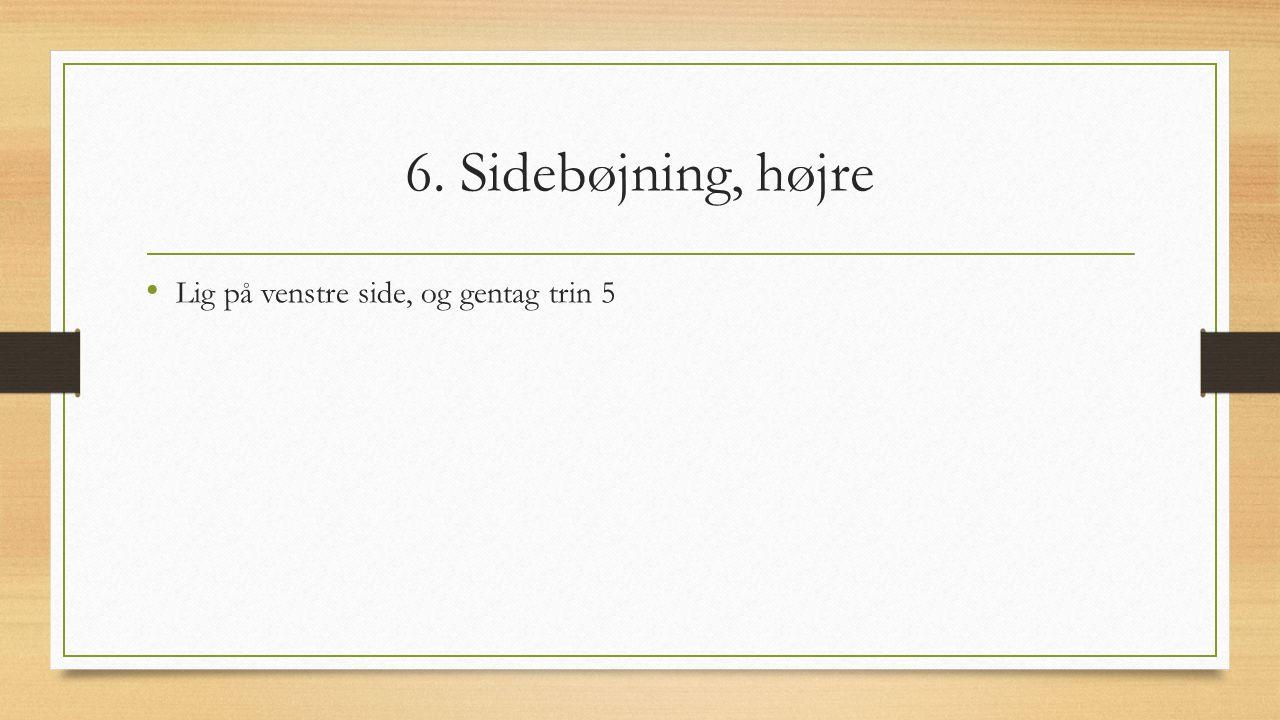 6. Sidebøjning, højre Lig på venstre side, og gentag trin 5