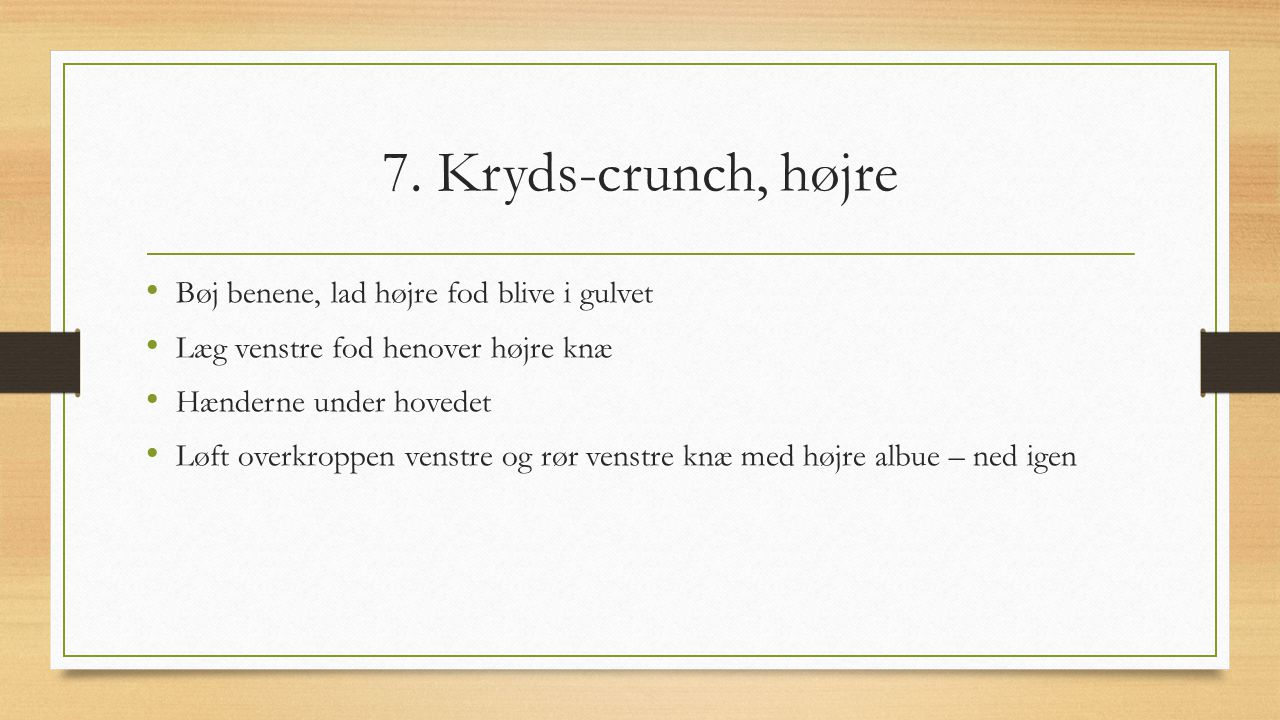 7. Kryds-crunch, højre Bøj benene, lad højre fod blive i gulvet
