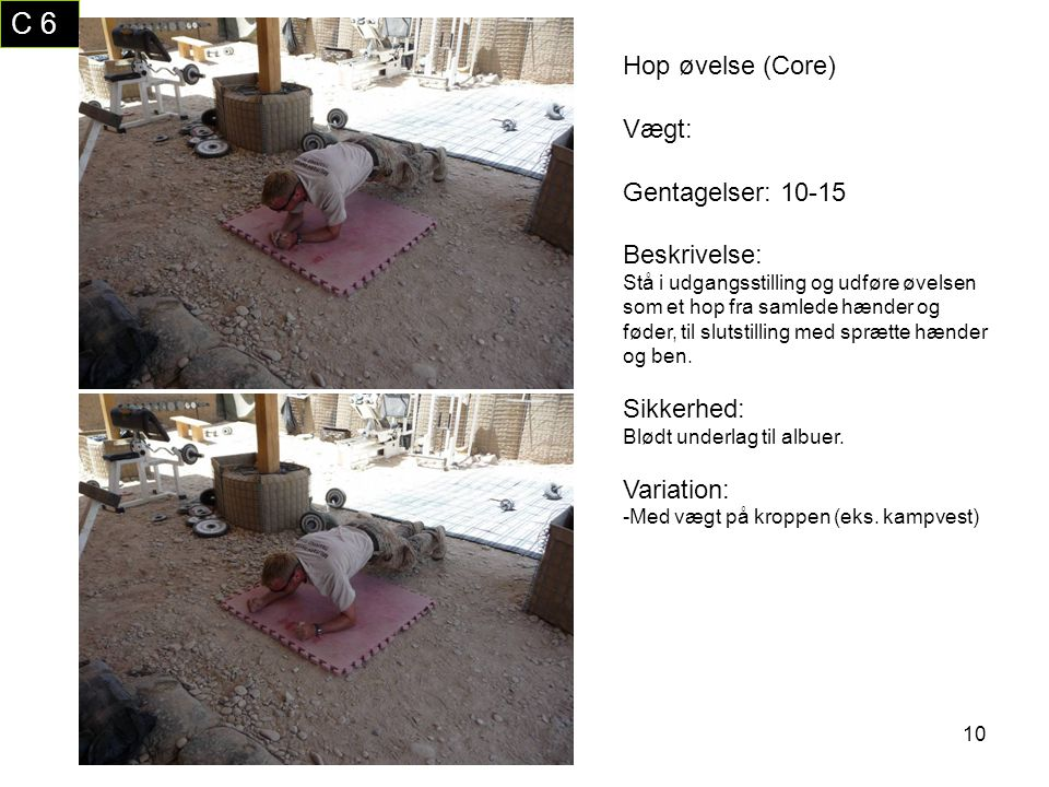 C 6 Hop øvelse (Core) Vægt: Gentagelser: 10-15 Beskrivelse: Sikkerhed: