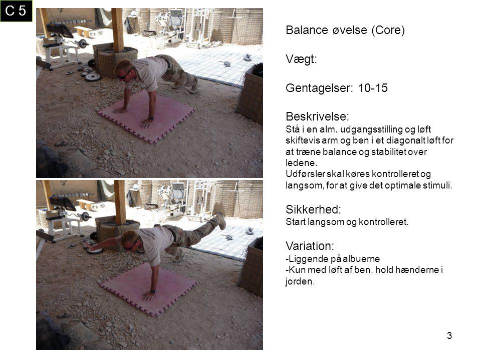 C 5 Balance øvelse (Core) Vægt: Gentagelser: 10-15 Beskrivelse: