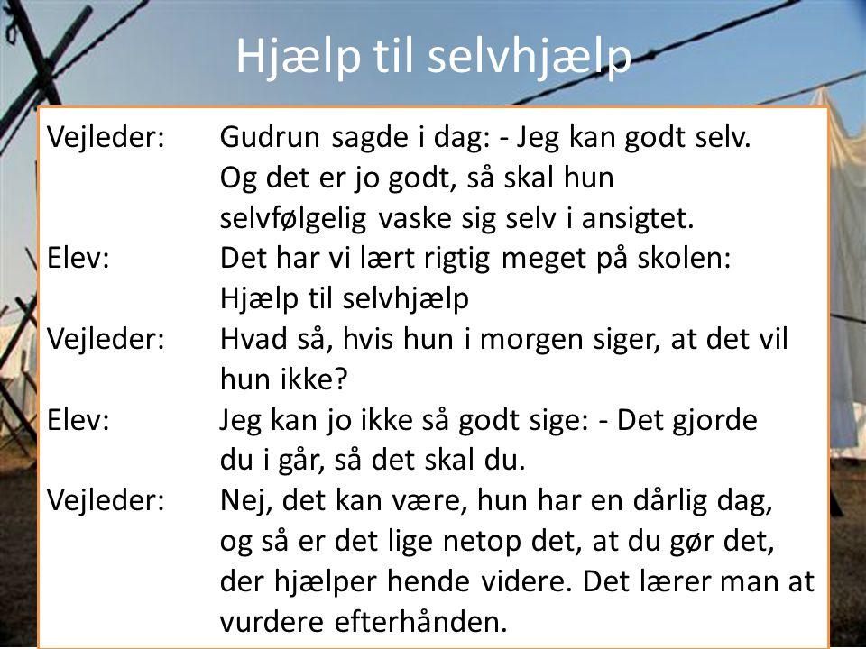 Hjælp til selvhjælp Vejleder: Gudrun sagde i dag: - Jeg kan godt selv. Og det er jo godt, så skal hun selvfølgelig vaske sig selv i ansigtet.