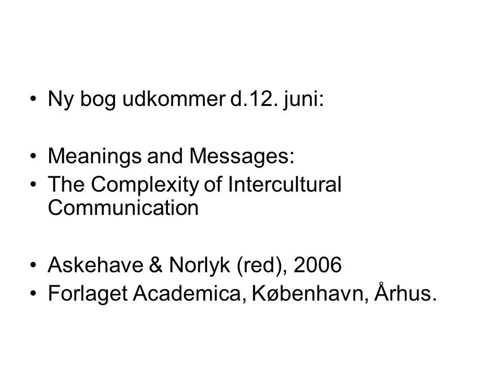 Ny bog udkommer d.12. juni: Meanings and Messages: The Complexity of Intercultural Communication. Askehave & Norlyk (red), 2006.
