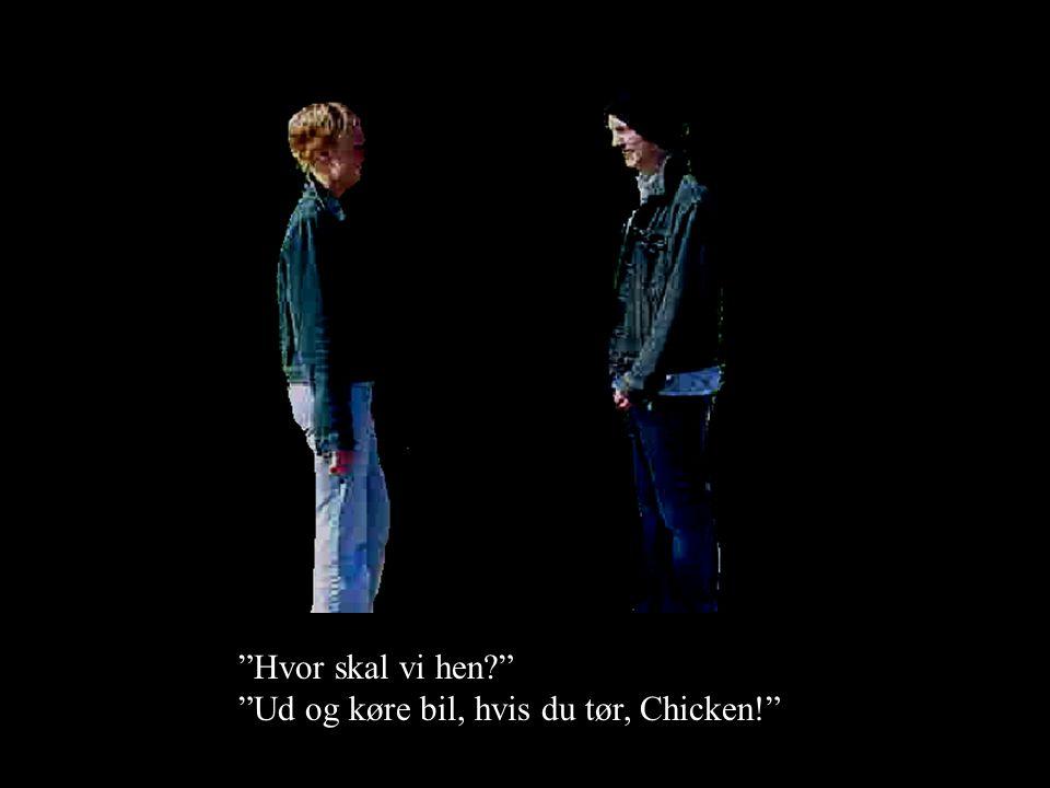 Hvor skal vi hen Ud og køre bil, hvis du tør, Chicken!