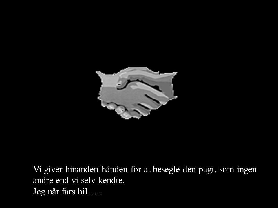 Vi giver hinanden hånden for at besegle den pagt, som ingen