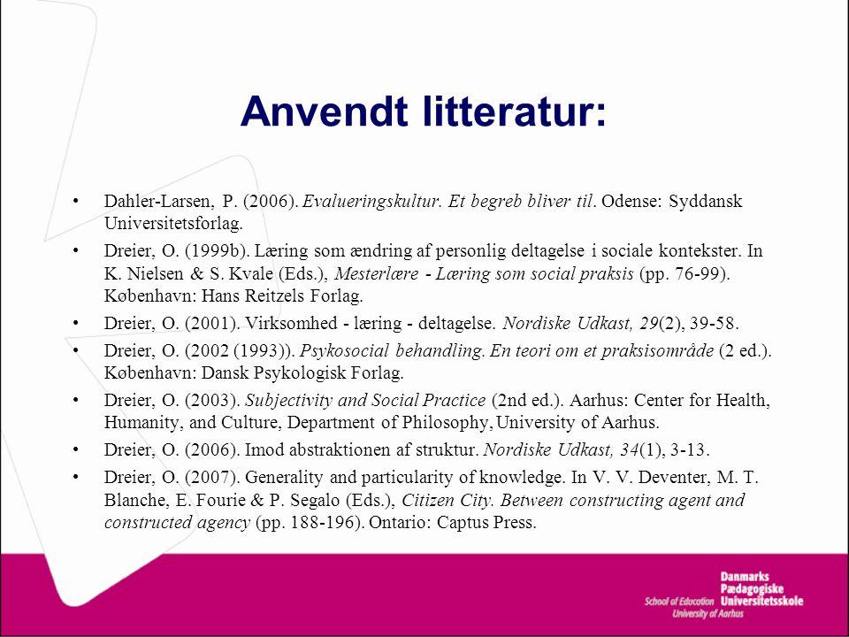 Anvendt litteratur: Dahler-Larsen, P. (2006). Evalueringskultur. Et begreb bliver til. Odense: Syddansk Universitetsforlag.