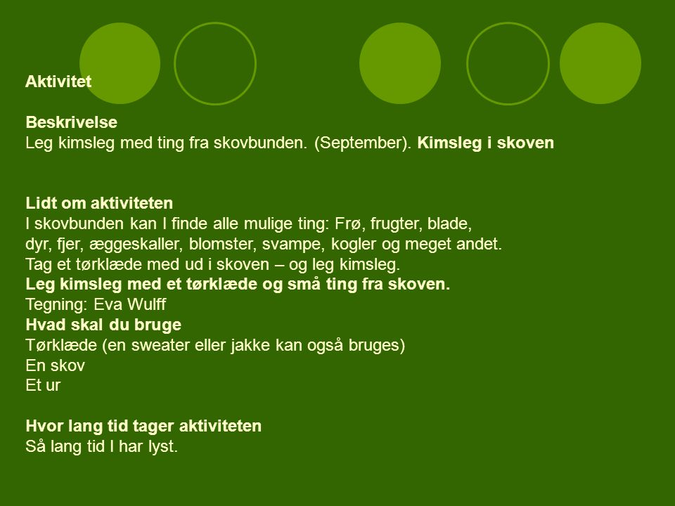 Aktivitet Beskrivelse. Leg kimsleg med ting fra skovbunden. (September). Kimsleg i skoven. Lidt om aktiviteten.