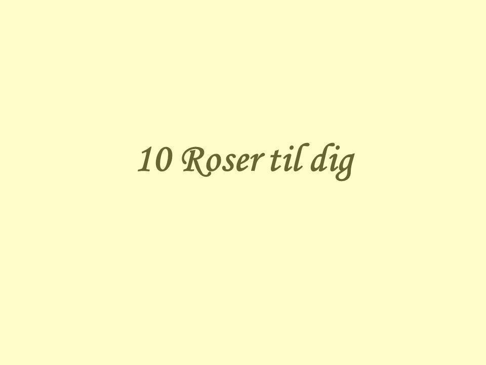 10 Roser til dig