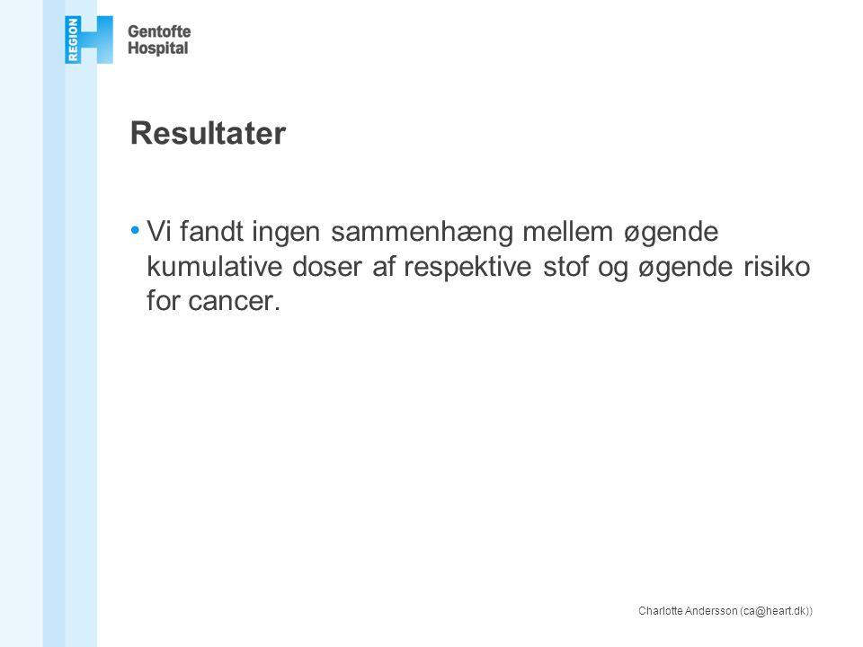 Resultater Vi fandt ingen sammenhæng mellem øgende kumulative doser af respektive stof og øgende risiko for cancer.