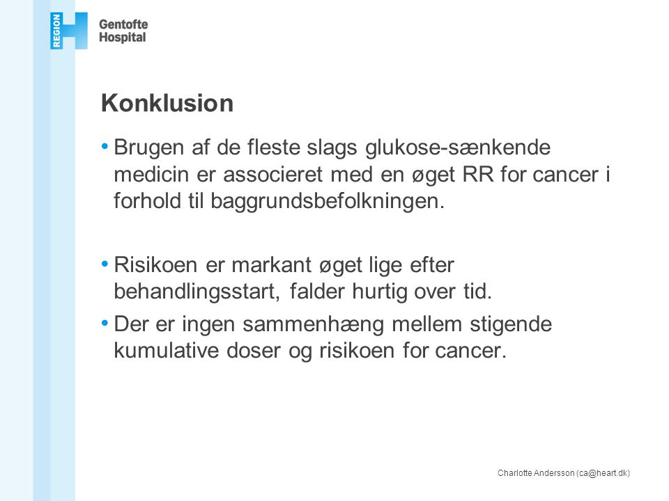 Konklusion Brugen af de fleste slags glukose-sænkende medicin er associeret med en øget RR for cancer i forhold til baggrundsbefolkningen.