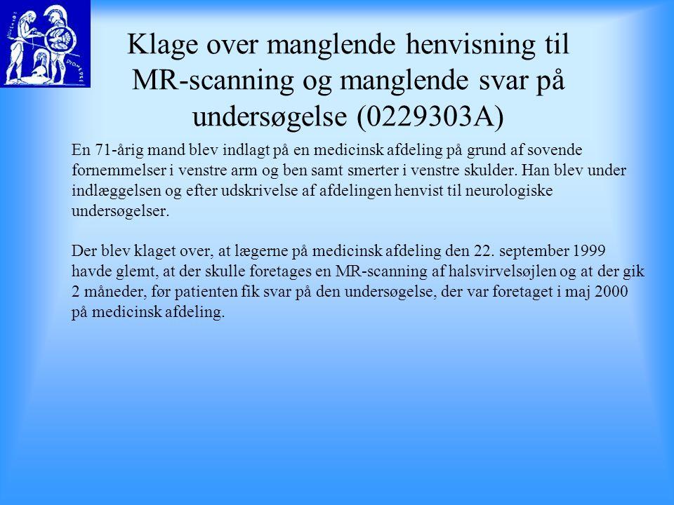 Klage over manglende henvisning til MR-scanning og manglende svar på undersøgelse (0229303A)