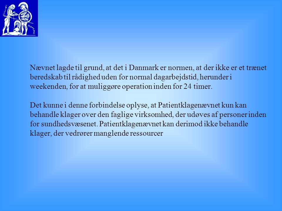 Nævnet lagde til grund, at det i Danmark er normen, at der ikke er et trænet beredskab til rådighed uden for normal dagarbejdstid, herunder i weekenden, for at muliggøre operation inden for 24 timer.