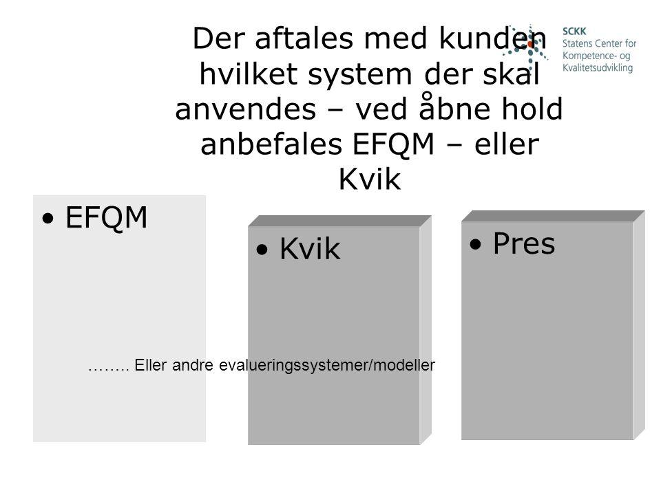 Der aftales med kunden hvilket system der skal anvendes – ved åbne hold anbefales EFQM – eller Kvik