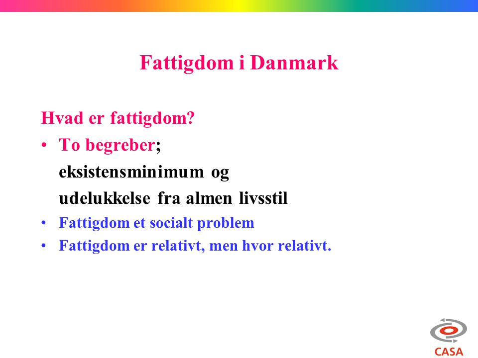 Fattigdom i Danmark Hvad er fattigdom To begreber;