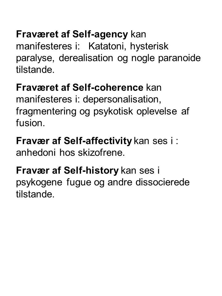 Fraværet af Self-agency kan manifesteres i: Katatoni, hysterisk paralyse, derealisation og nogle paranoide tilstande.