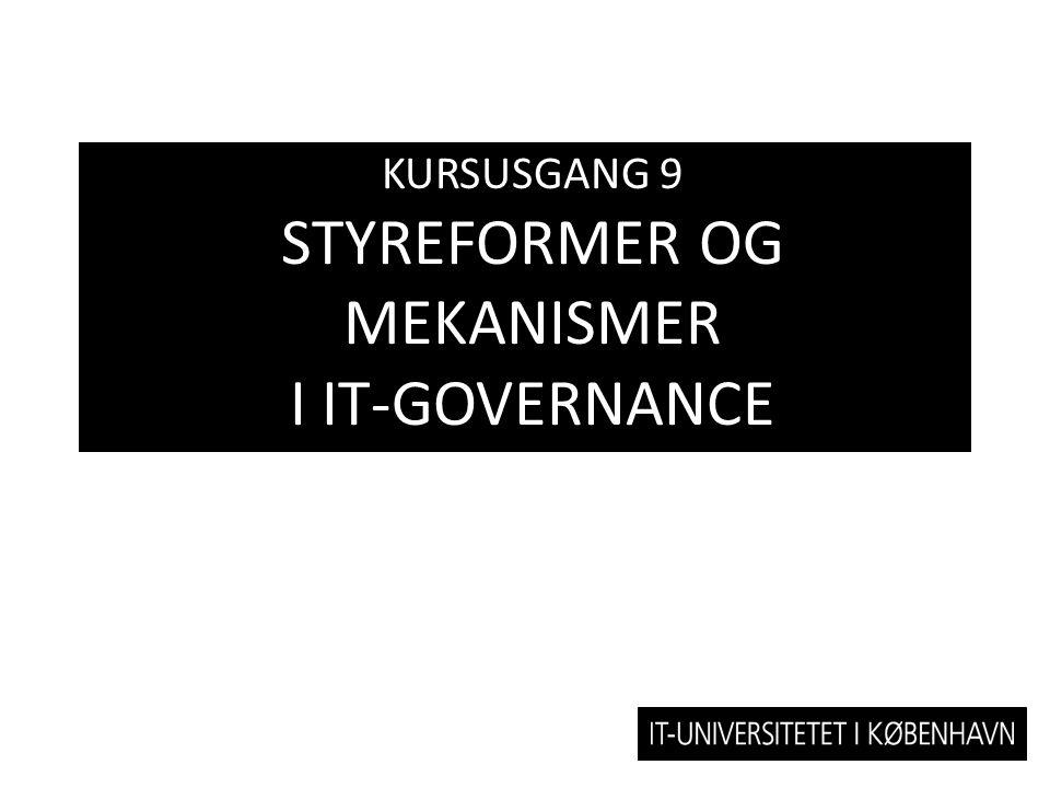 KURSUSGANG 9 STYREFORMER OG MEKANISMER I IT-GOVERNANCE