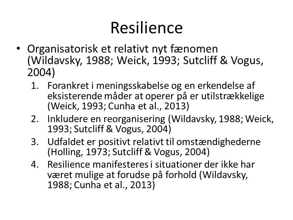 Resilience Organisatorisk et relativt nyt fænomen (Wildavsky, 1988; Weick, 1993; Sutcliff & Vogus, 2004)