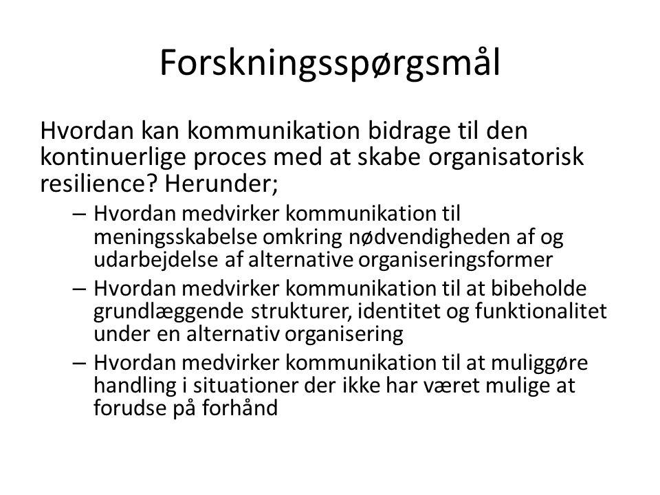 Forskningsspørgsmål Hvordan kan kommunikation bidrage til den kontinuerlige proces med at skabe organisatorisk resilience Herunder;