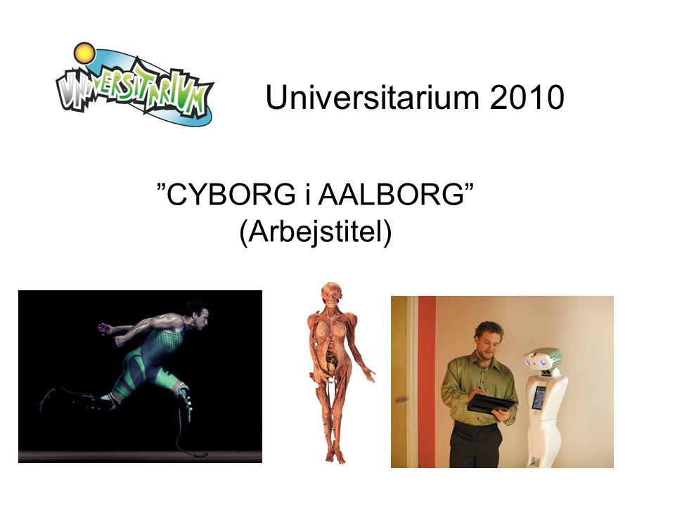Universitarium 2010 CYBORG i AALBORG (Arbejstitel)