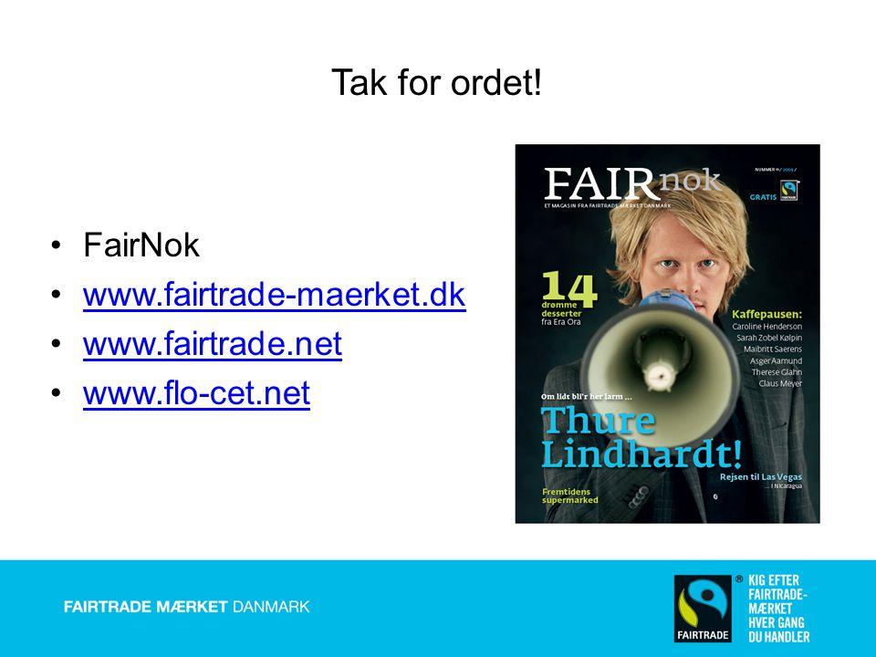 Tak for ordet! FairNok www.fairtrade-maerket.dk www.fairtrade.net