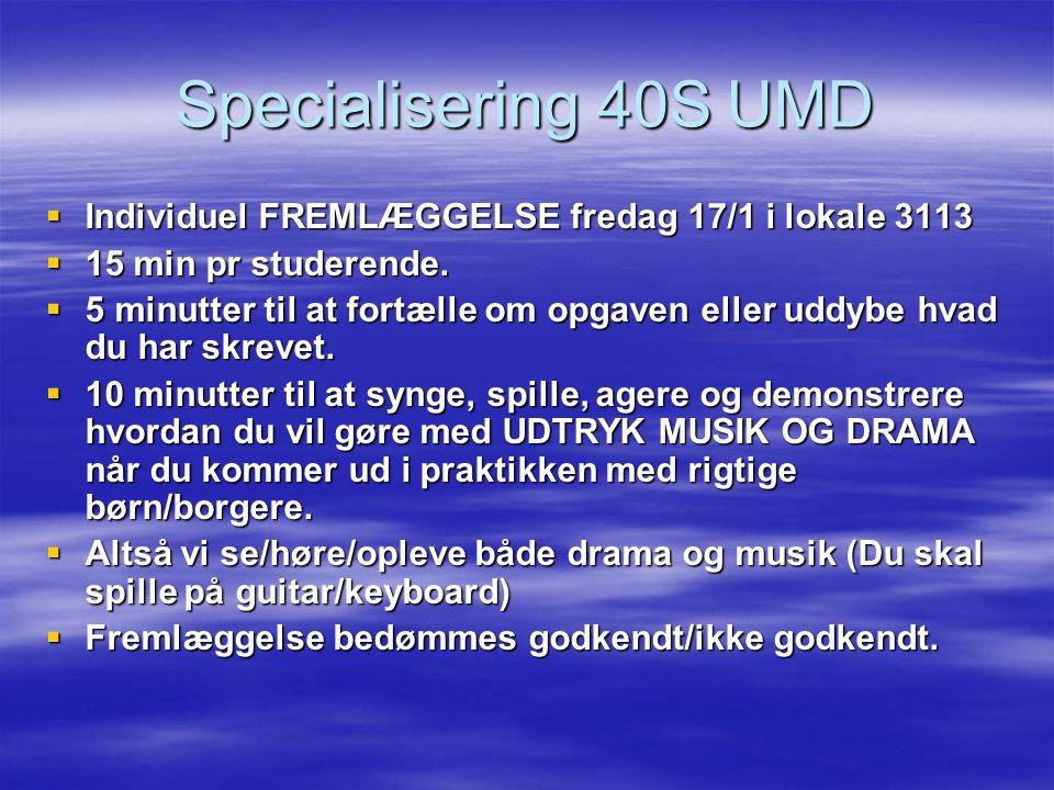 Specialisering 40S UMD Individuel FREMLÆGGELSE fredag 17/1 i lokale 3113. 15 min pr studerende.