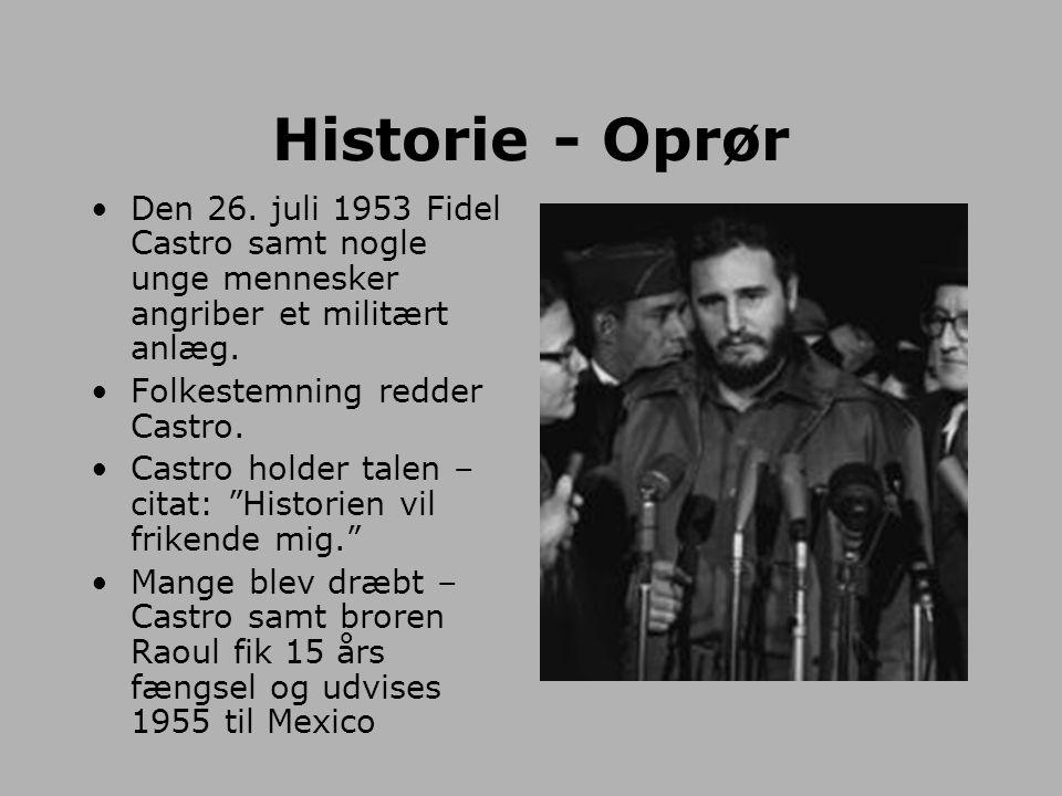 Historie - Oprør Den 26. juli 1953 Fidel Castro samt nogle unge mennesker angriber et militært anlæg.