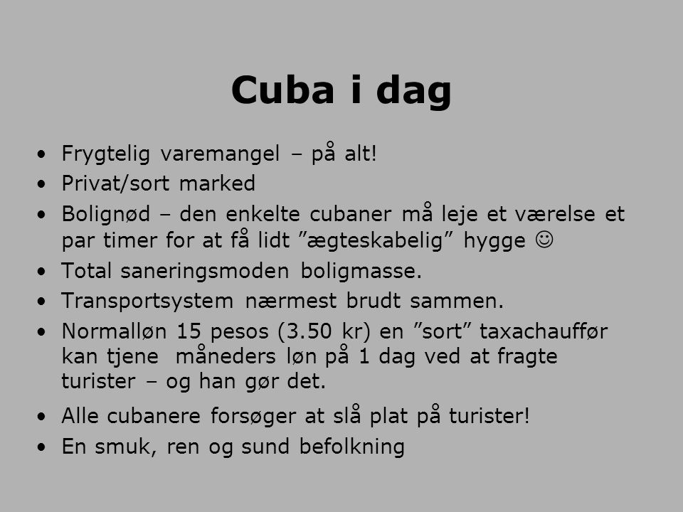 Cuba i dag Frygtelig varemangel – på alt! Privat/sort marked