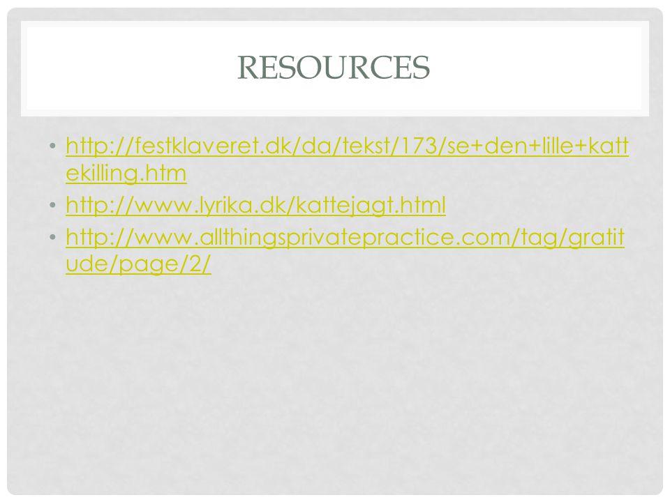 Resources http://festklaveret.dk/da/tekst/173/se+den+lille+kattekilling.htm. http://www.lyrika.dk/kattejagt.html.