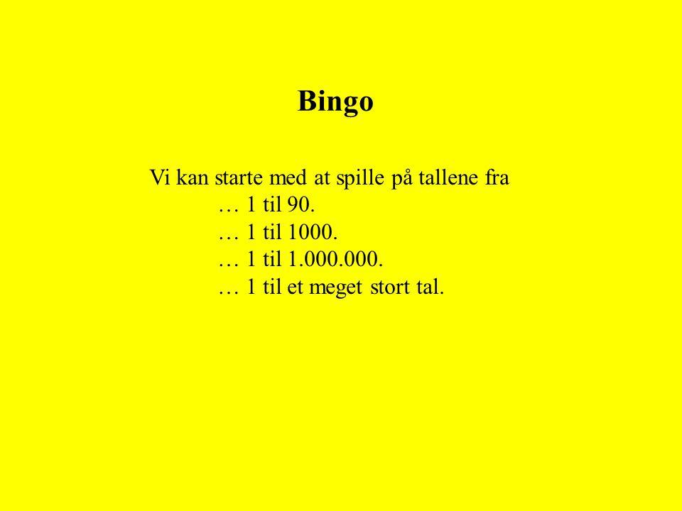 Bingo Vi kan starte med at spille på tallene fra … 1 til 90.