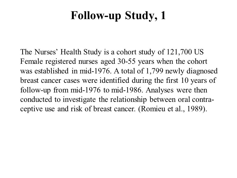 Follow-up Study, 1 The Nurses' Health Study is a cohort study of 121,700 US. Female registered nurses aged 30-55 years when the cohort.