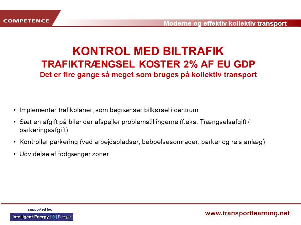 KONTROL MED BILTRAFIK TRAFIKTRÆNGSEL KOSTER 2% AF EU GDP Det er fire gange så meget som bruges på kollektiv transport