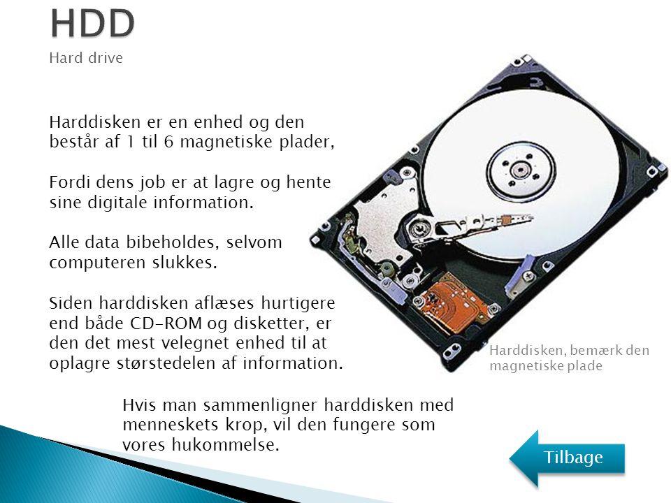 HDD Harddisken er en enhed og den består af 1 til 6 magnetiske plader,