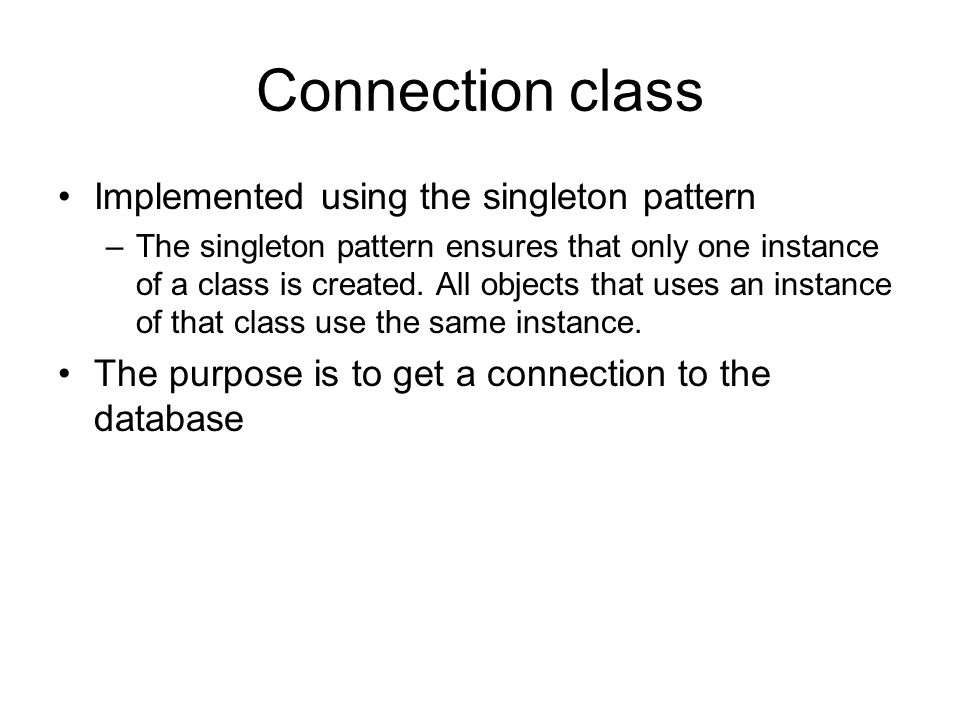 Connection class Implemented using the singleton pattern