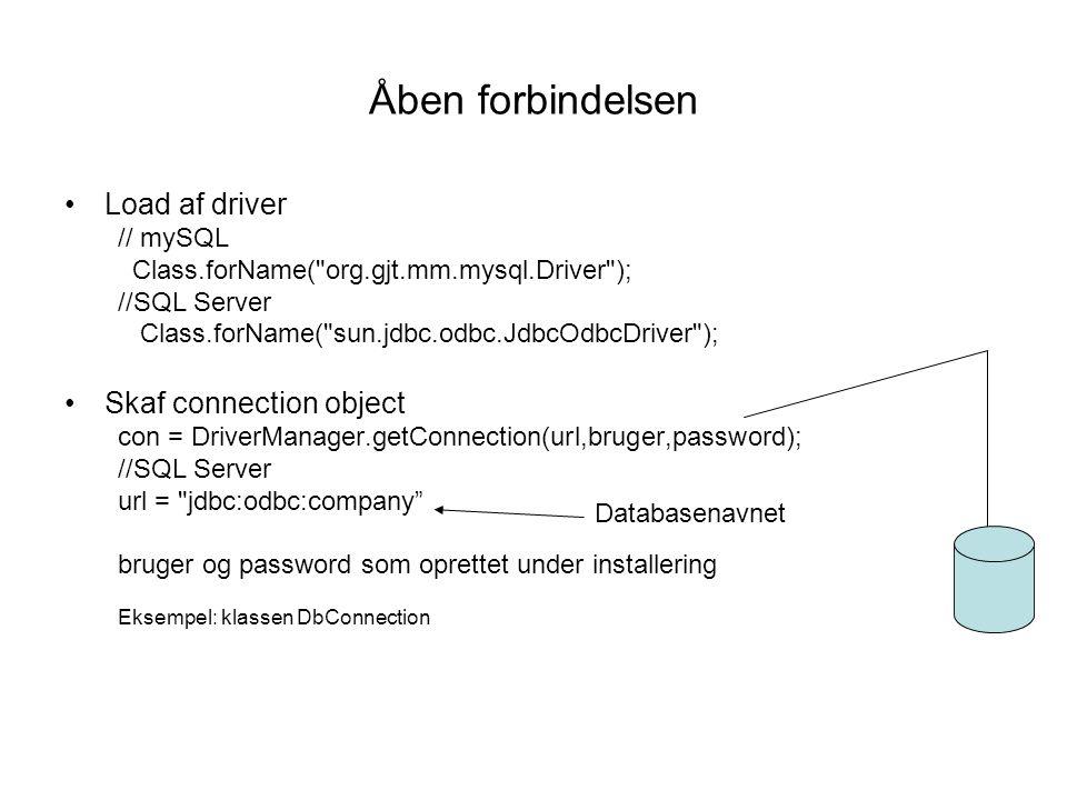 Åben forbindelsen Load af driver Skaf connection object // mySQL