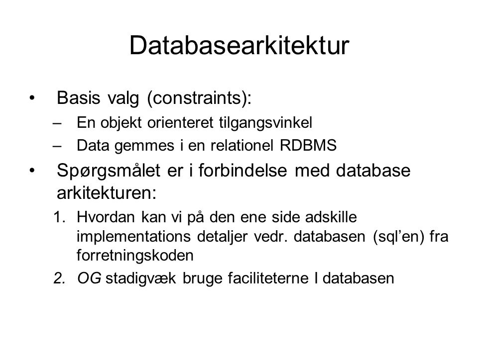 Databasearkitektur Basis valg (constraints):