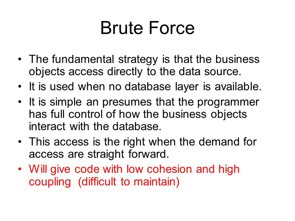 Brute Force The fundamental strategy is that the business objects access directly to the data source.