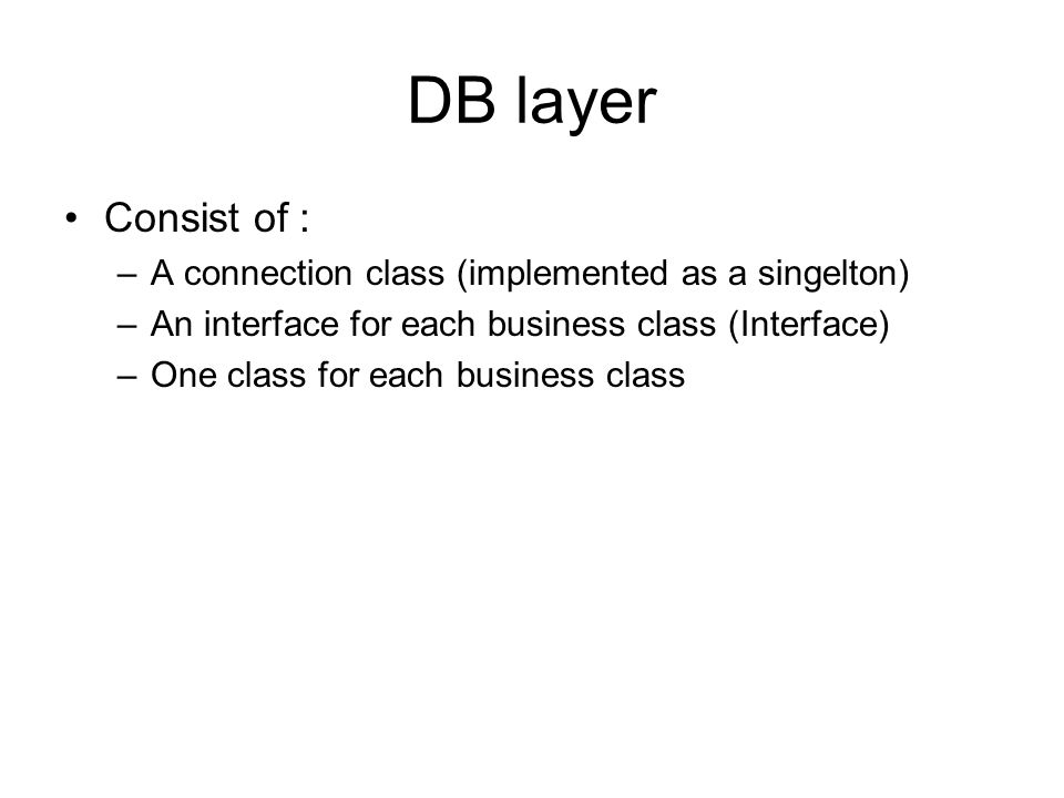 DB layer Consist of : A connection class (implemented as a singelton)