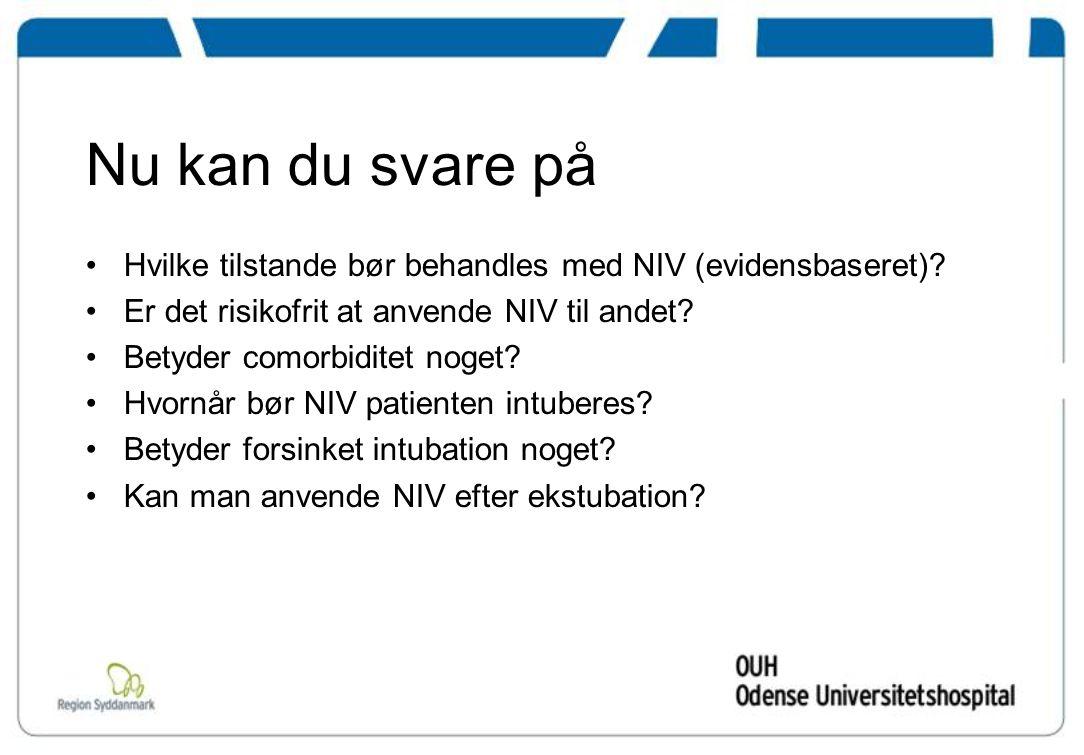 Nu kan du svare på Hvilke tilstande bør behandles med NIV (evidensbaseret) Er det risikofrit at anvende NIV til andet