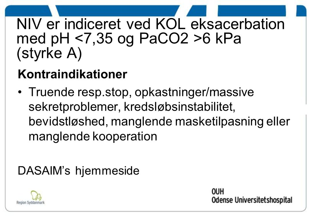 NIV er indiceret ved KOL eksacerbation med pH <7,35 og PaCO2 >6 kPa (styrke A)