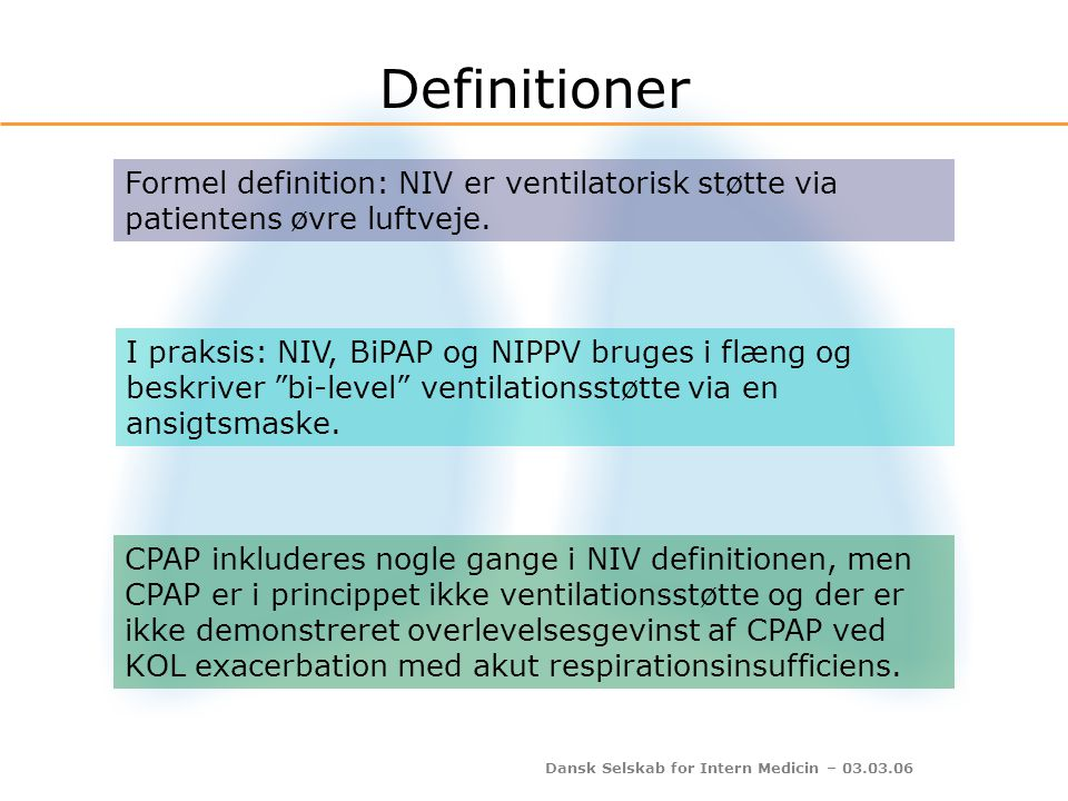 Definitioner Formel definition: NIV er ventilatorisk støtte via patientens øvre luftveje.