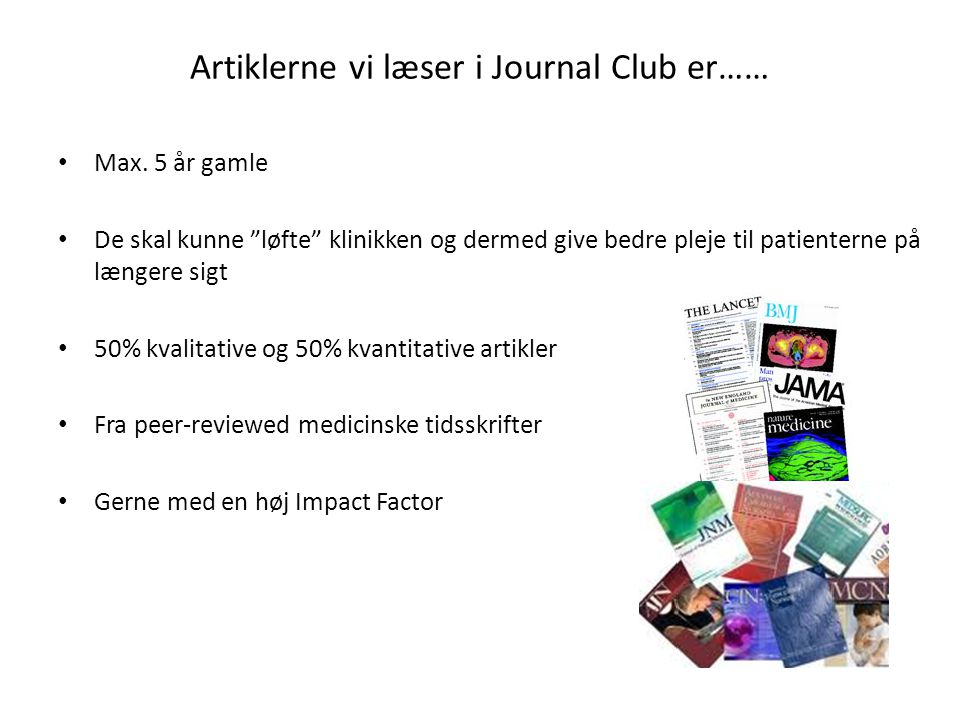 Artiklerne vi læser i Journal Club er……