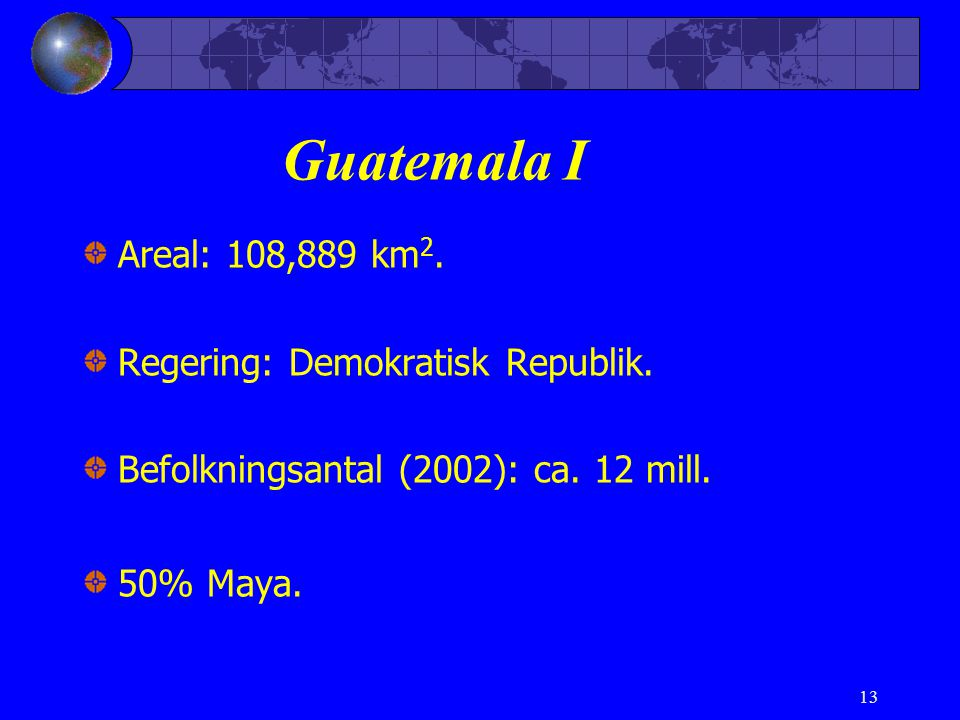Guatemala I Areal: 108,889 km2. Regering: Demokratisk Republik.