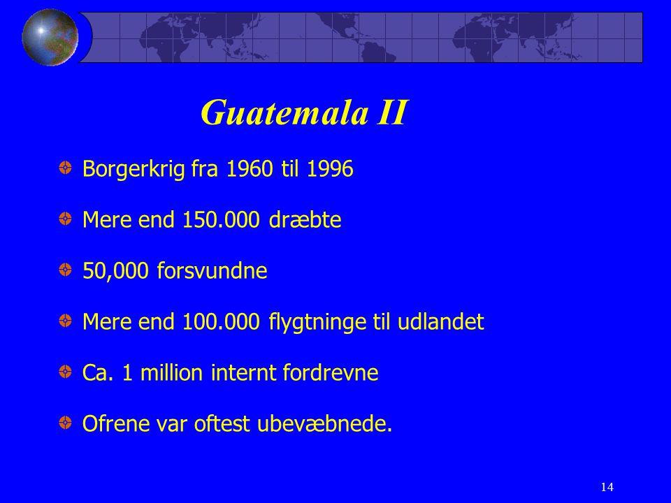Guatemala II Borgerkrig fra 1960 til 1996 Mere end 150.000 dræbte