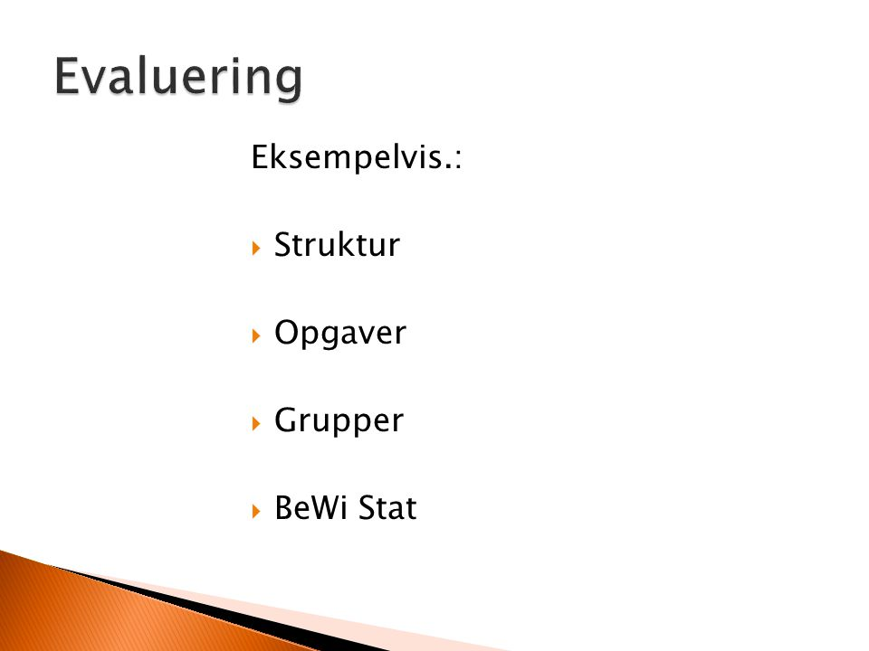Evaluering Eksempelvis.: Struktur Opgaver Grupper BeWi Stat