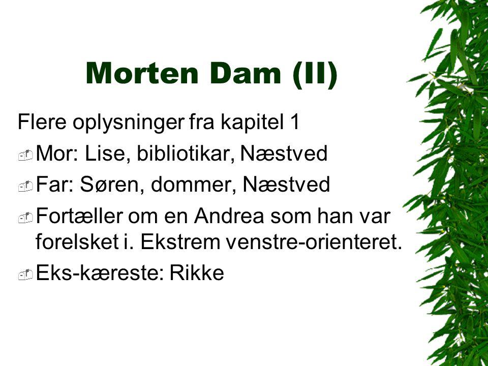 Morten Dam (II) Flere oplysninger fra kapitel 1
