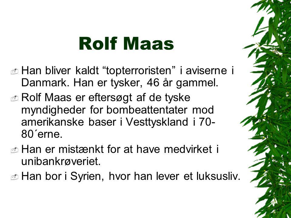 Rolf Maas Han bliver kaldt topterroristen i aviserne i Danmark. Han er tysker, 46 år gammel.
