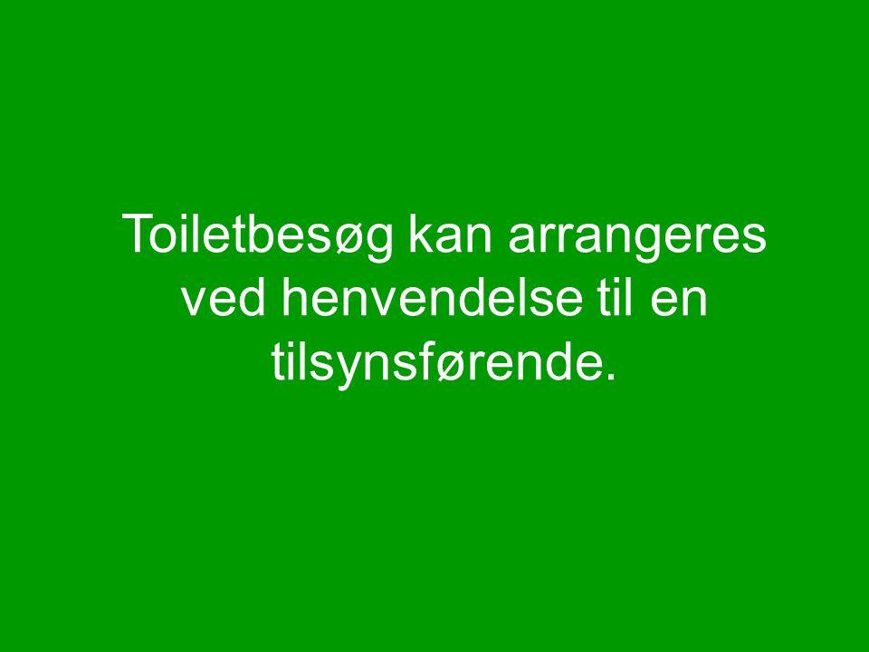 Toiletbesøg kan arrangeres ved henvendelse til en tilsynsførende.