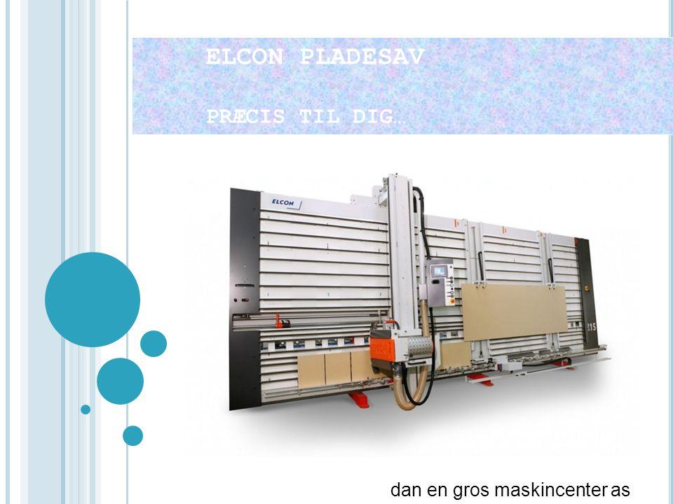 ELCON PLADESAV PRÆCIS TIL DIG… dan en gros maskincenter as