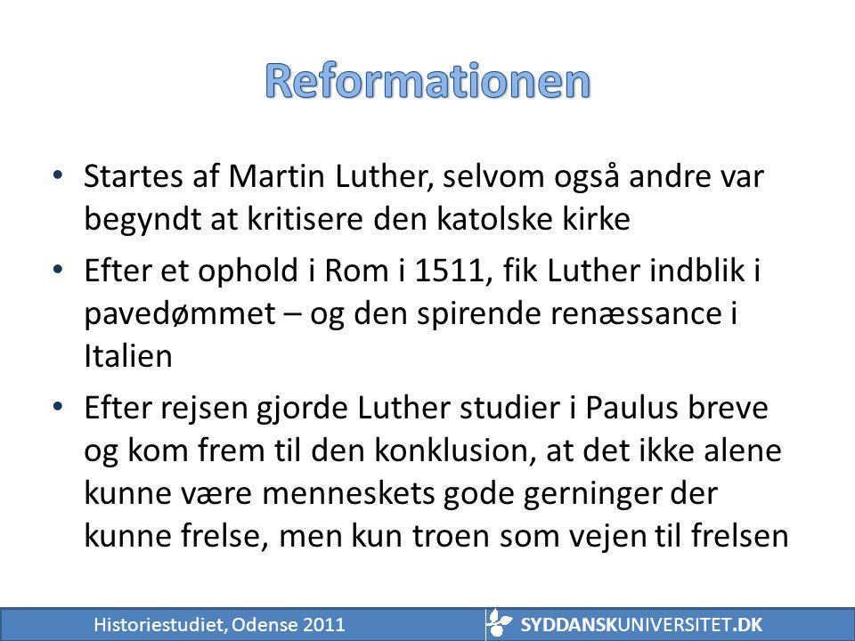 Reformationen Startes af Martin Luther, selvom også andre var begyndt at kritisere den katolske kirke.
