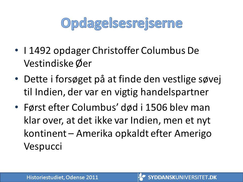 Opdagelsesrejserne I 1492 opdager Christoffer Columbus De Vestindiske Øer.