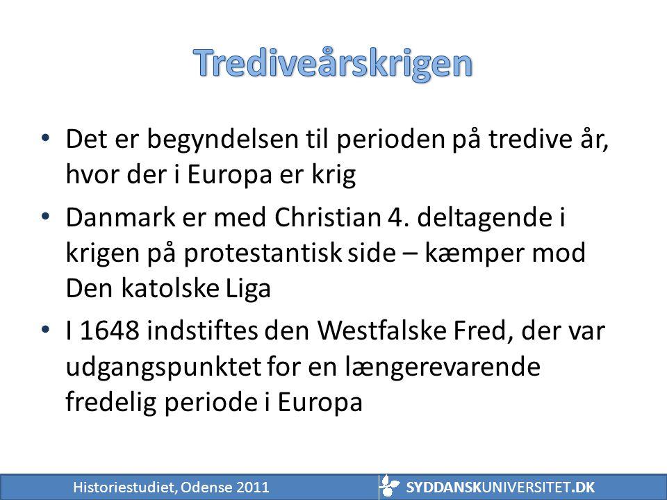 Trediveårskrigen Det er begyndelsen til perioden på tredive år, hvor der i Europa er krig.